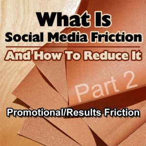 Promotional/Results friction in social media marketing - Part 2